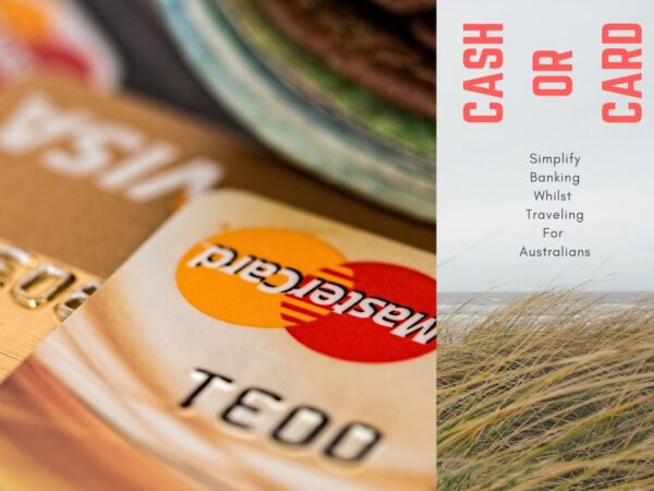 Cash, Card or Travel Card – When Traveling Overseas – For Australians
